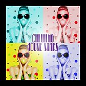 Chilling House Stars by Various Artists