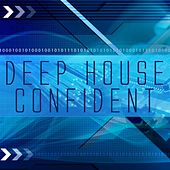 Deep House Confident by Various Artists
