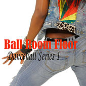 Ball Room Floor Dancehall, Series. 1 by Various Artists