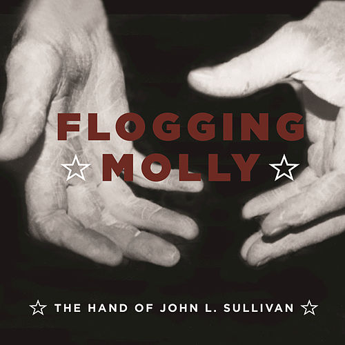 The Hand Of John L. Sullivan by Flogging Molly