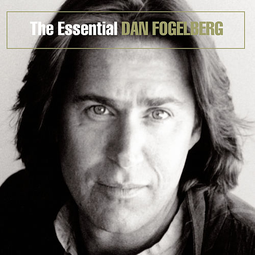 The Essential Dan Fogelberg by Dan Fogelberg