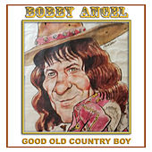 Good Old Country Boy by Bobby Angel