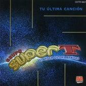 Tu Última Canción (El Líder de las Bandas) by Grupo Super T