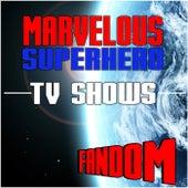 Marvelous Superhero TV Shows Fandom by Various Artists