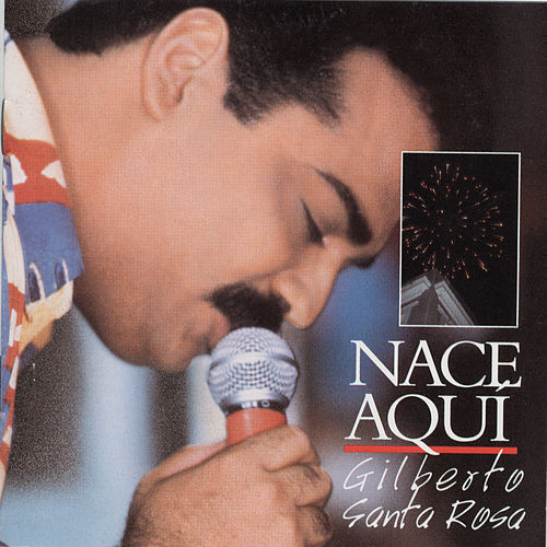 Nace Aqui by Gilberto Santa Rosa