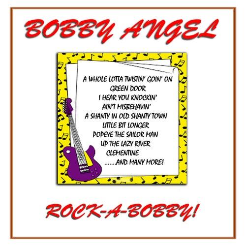 Rock - A - Bobby by Bobby Angel