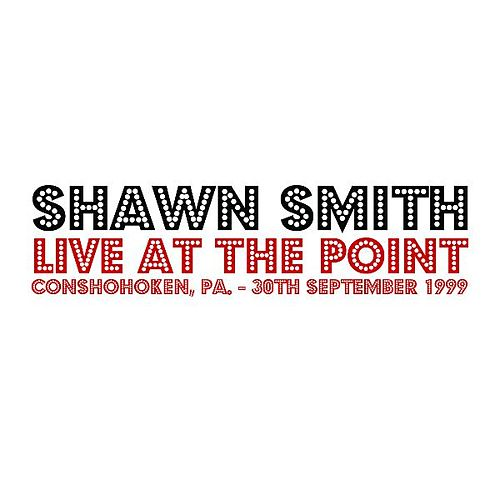 Live At the Point by Shawn Smith