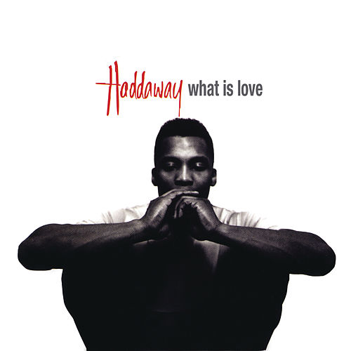 What Is Love by Haddaway