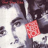 How I Need You by Bad Boys Blue