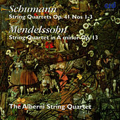Schumann: String Quartets, Op. 41 Nos. 1-3 - Mendelssohn: String Quartet in A Minor, Op. 13 by The Alberni String Quartet