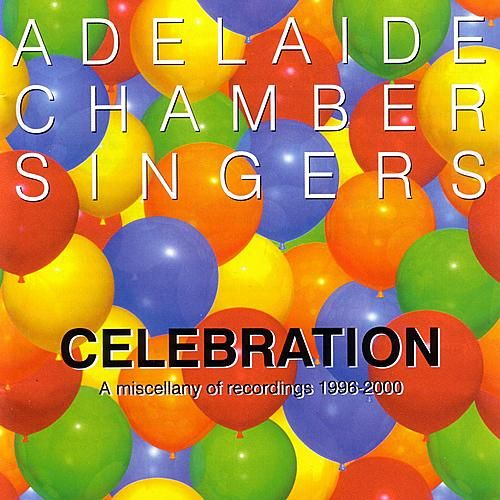 Celebration: A miscellany Of Recordings 1996-2000 by Adelaide Chamber Singers