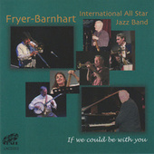 If We Could Be With You by The Fryer-Barnhart International All Star Jazz Band