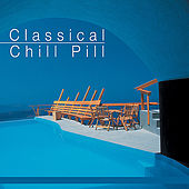 Classical Chill Pill by Various Artists
