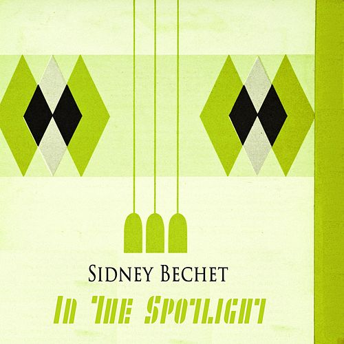 In The Spotlight by Sidney Bechet