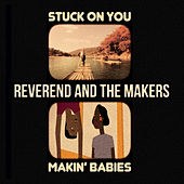 Stuck On You / Makin' Babies EP by Reverend & The Makers