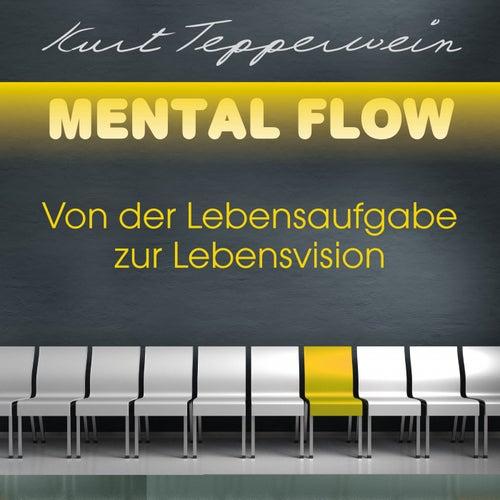 Mental Flow: Von der Lebensaufgabe zur Lebensvision by Kurt Tepperwein