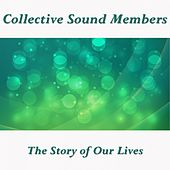 The Story of Our Lives by Collective Sound Members