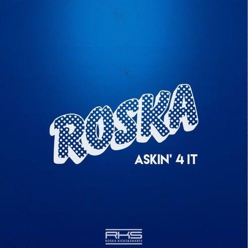 Askin' 4 It by Roska