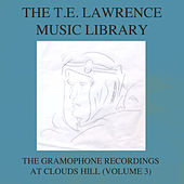 The T. E. Lawrence (Lawrence of Arabia) Music Library, Vol. 3: The Gramophone Recordings At Clouds Hill by Various Artists