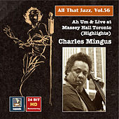 All that Jazz, Vol. 56 - Charles Mingus: Ah Um and Live at Massey Hall Toronto (Highlights) by Charles Mingus