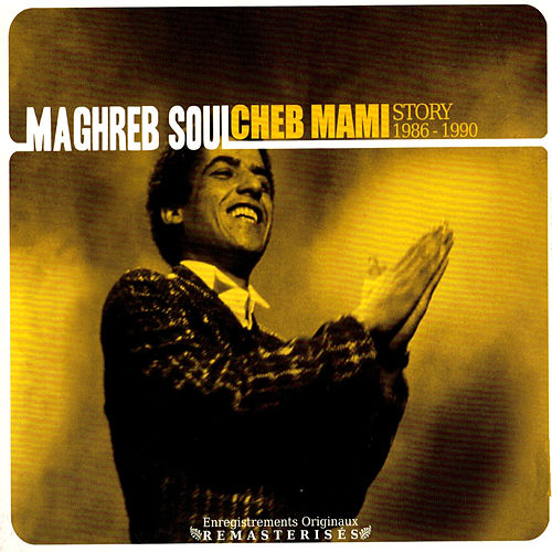 Maghreb Soul Story 1986-1990 (Version remasterisée) von Cheb Mami