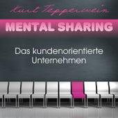 Mental Sharing: Das kundenorientierte Unternehmen by Kurt Tepperwein