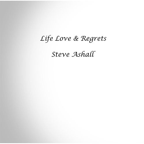 Life Love & Regrets (feat. Kez) by Steve Ashall