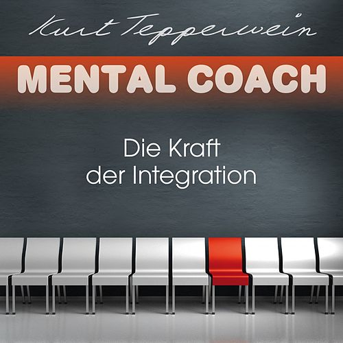 Mental Coach: Die Kraft der Integration by Kurt Tepperwein