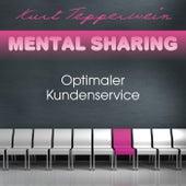Mental Sharing: Optimaler Kundenservice by Kurt Tepperwein