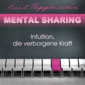 Mental Sharing: Intuition, die verborgene Kraft by Kurt Tepperwein
