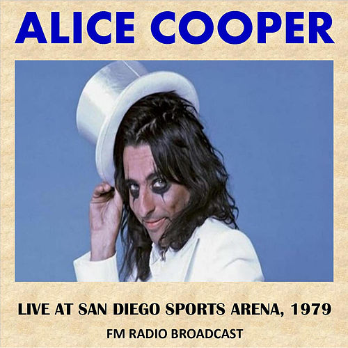 Live at San Diego Sports Arena, 1979 (Fm Radio Broadcast) von Alice Cooper
