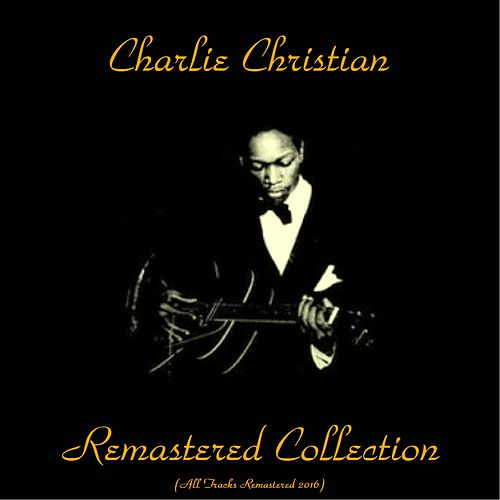 Remastered Collection (All Tracks Remastered 2015) by Charlie Christian