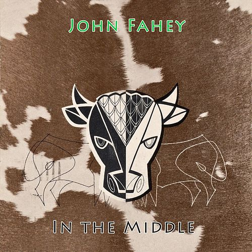 In The Middle von John Fahey