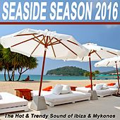 Seaside Season 2016 - The Hot & Trendy Sound of Ibiza & Mykonos & DJ Mix (Mixed by DJ Sash K) by Various Artists