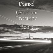 From the Heart by Daniel Ketchum