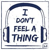 I Don't Feel a Thing by LC