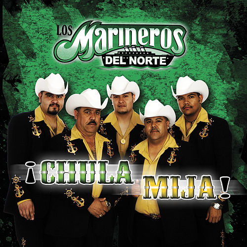 Chula Mija by Los Marineros Del Norte