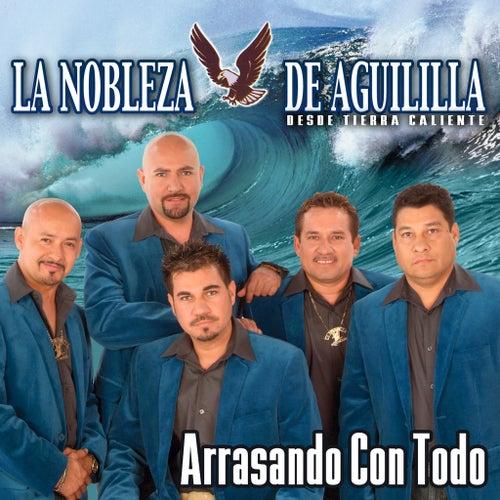 Arrasando Con Todo by La Nobleza De Aguililla
