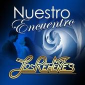 Nuestro Encuentro by Los Rehenes