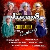 Chihuahua Y Sus Cantares by Los Jilgueros Del Arroyo