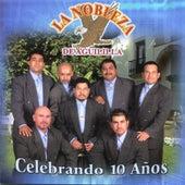 Celebrando 10 Años by La Nobleza De Aguililla