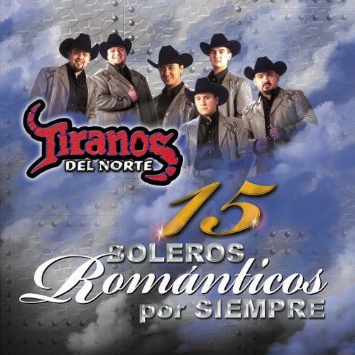 15 Boleros Romanticos Por Siempre by Los Tiranos Del Norte