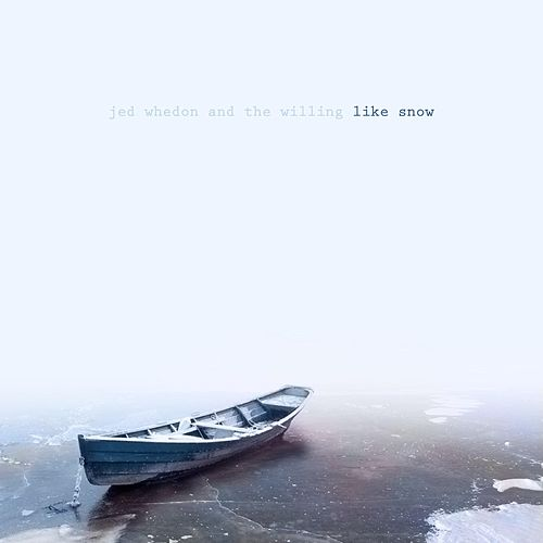 Like Snow by Jed Whedon and the Willing