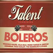 Boleros Talent Condensed by Various Artists
