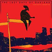 The Last Days of Oakland by Fantastic Negrito