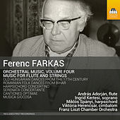 Farkas: Orchestral Music, Vol. 4 – Music for Flute & Strings by Various Artists