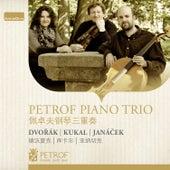 Dvořák, Janáček & Kukal: Works for Piano Trio by Petrof Piano Trio
