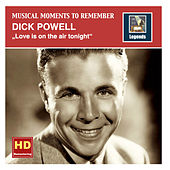 Musical Moments to Remember: Dick Powell – Love Is on the Air Tonight (Remastered 2015) by Dick Powell