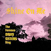Shine on Me by The Davis Sisters