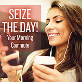 Seize the Day! Your Morning Commute von Various Artists